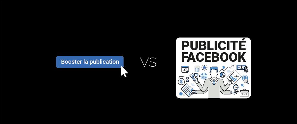 Booster la publication vs publicité facebook